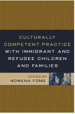 Culturally Competent Practice with Immigrant and Refugee Children and Families