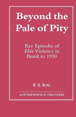 Beyond the Pale of Pity: Key Episodes of Elite Violence in Brazil to 1930