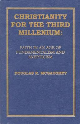 Christianity for the Third Millennium: Faith in an Age of Fundamentalism and Skepticism