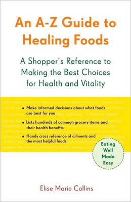A-Z Guide to Healing Foods: A Shopper's Companion