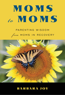 Moms to Moms: Parenting Wisdom from Moms in Recovery