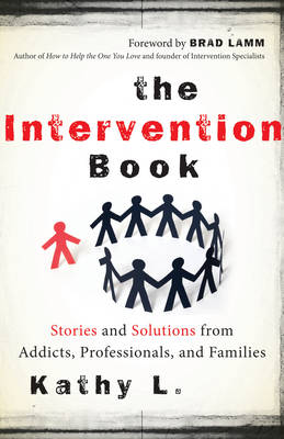 Intervention Book: Stories and Solutions from Addicts, Professionals, and Families