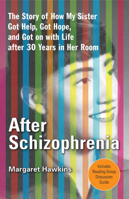 After Schizophrenia: The Story of My Sister's Reawakening After 30 Years