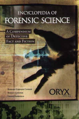Encyclopedia of Forensic Science: A Compendium of Detective Fact and Fiction