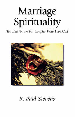 Marriage Spirituality: Ten Disciplines for Couples Who Love God