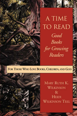 A Time to Read: Good Books for Growing Readers: For Those Who Love Books, Children and God