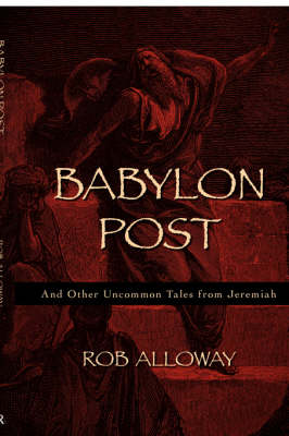 Babylon Post: And Other Uncommon Tales from Jeremiah