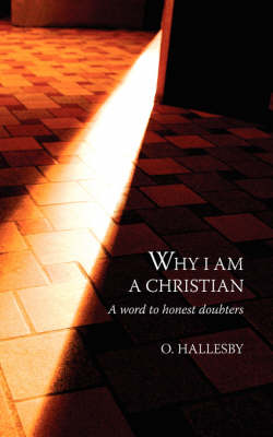 Why I am a Christian: A Word to Honest Doubters