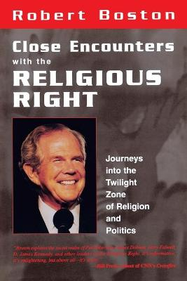 Close Encounters With the Religious Right: Journeys into the Twilight Zone of Religion and Politics