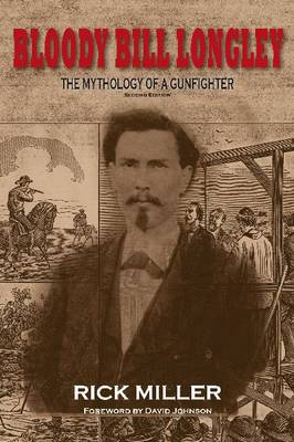 Bloody Bill Longley: The Mythology of a Gunfighter, Second Edition