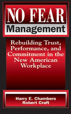 No Fear Management: Rebuilding Trust, Performance and Commitment in the New American Workplace