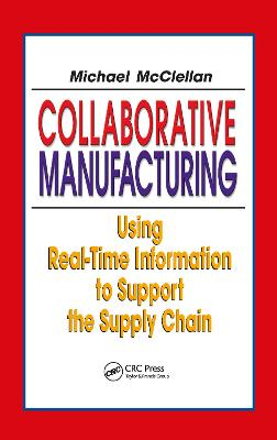 Collaborative Manufacturing: Using Real-Time Information to Support the Supply Chain