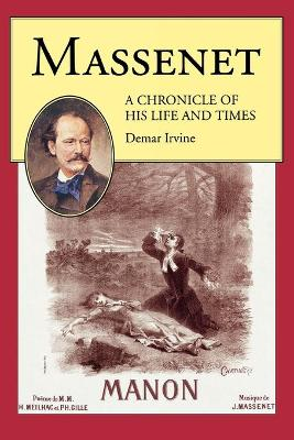 Massenet: A Chronicle of His Life and Times