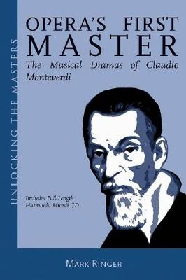 Opera's First Master: The Musical Dramas of Claudio Monteverdi