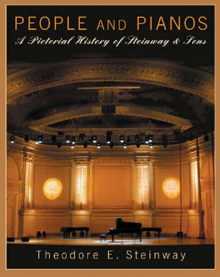 Theodore E. Steinway: People and Pianos - a Pictorial History of Steinway and Sons