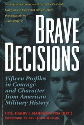 Brave Decisions: Profiles in Courage and Character from American Military History