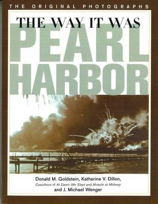 The Way it Was - Pearl Harbor: The Original Photographs