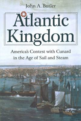 Atlantic Kingdom: America's Contest with Cunard in the Age of Sail and Steam