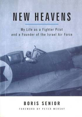New Heavens: My Life as a Fighter Pilot and a Founder of the Israel Air Force