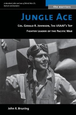 Jungle Ace (M): The Story of One of the Usaaf's Great Fighret Leaders, Col. Gerald R. Johnson
