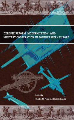 Defense Reform, Modernization, and Military Cooperation in Southeastern Europe