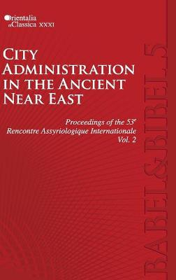 Proceedings of the 53e Rencontre Assyriologique Internationale: Vol. 2: City Administration in the Ancient Near East