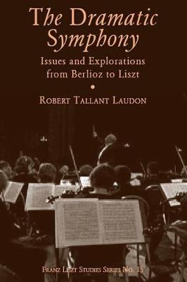 The Dramatic Symphony: Issues and Explorations from Berlioz to Liszt