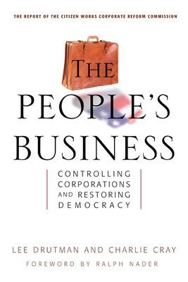 The People's Business - Controlling Corporations and Restoring Democracy