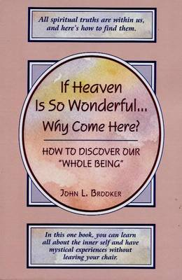 If Heaven is So Wonderful... Why Come Here?: How to Discover Our Whole Being