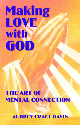 Making Love with God: The Art of Mental Connection