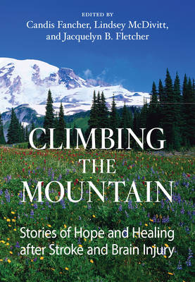Climbing the Mountain: Stories of Hope and Healing After Stroke and Brain Injury