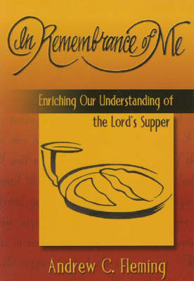 In Remembrance of Me: Enriching Our Understanding of the Lord's Supper