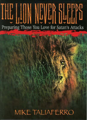 Lion Never Sleeps: Preparing Those You Love for Satan's Attacks