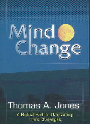 Mind Change: A Biblical Path to Overcoming Life's Challenges