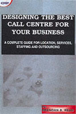 Designing the Best Call Center for Your Business: A Complete Guide for Location, Services, Staffing and Outsourcing
