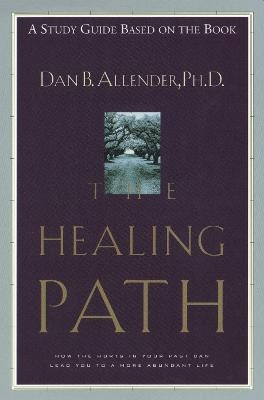 Healing Path (Study Guide): The Healing Path Study Guide: How the Hurts in your Past Can Lead you to a More Abundant Life