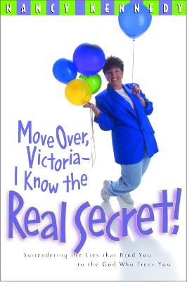 Move Over, Victoria- I Know the Real Secret!: Move Over Victoria-I Know the Real Secret!: Surrendering the Lies that Bind you to the God who Frees You