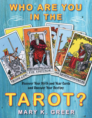 Who are You in the Tarot?: Discover Your Birth and Year Cards and Uncover Your Destiny