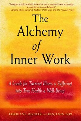 The Alchemy of Inner Work: A Guide for Turning Illness and Suffering into True Health and Well-Being