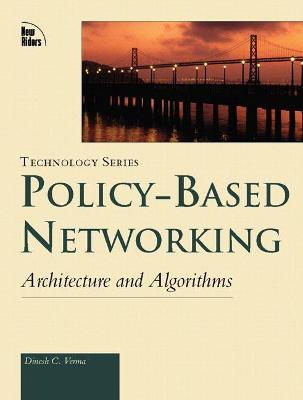 Policy-Based Networking: Architecture and Algorithms