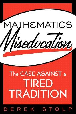 Mathematics Miseducation: The Case Against a Tired Tradition