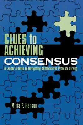 Clues to Achieving Consensus: A Leader's Guide to Navigating Collaborative Problem Solving