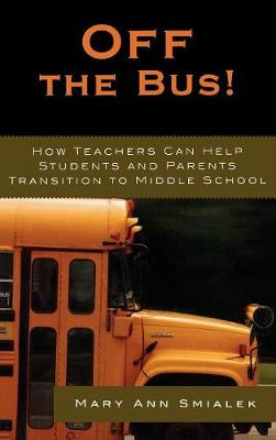 Off the Bus!: How Teachers Can Help Students and Parents Transition to Middle School