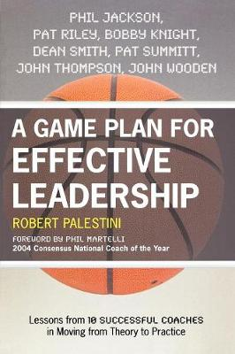 A Game Plan for Effective Leadership: Lessons from 10 Successful Coaches in Moving Theory to Practice
