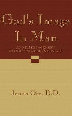 God's Image in Man: And Its Defacement in Light of Modern Denials