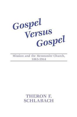 Gospel Versus Gospel: Mission and the Mennonite Church, 1863-1944