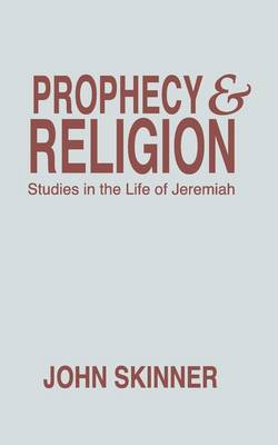 Prophecy & Religion: Studies in the Life of Jeremiah
