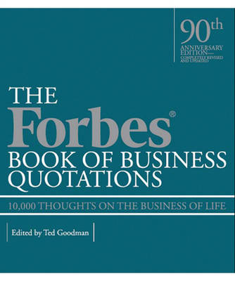 Forbes Book Of Business Quotations: 10,000 Thoughts on the Business of Life