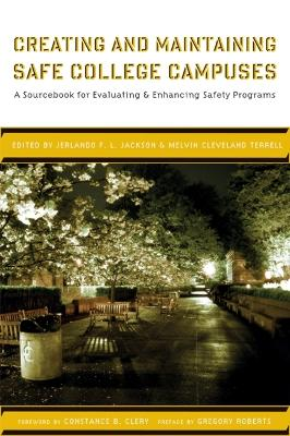 Creating and Maintaining Safe College Campuses: A Sourcebook for Enhancing and Evaluating Safety Programs