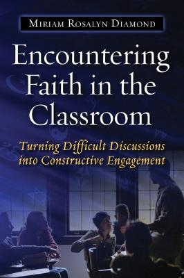 Encountering Faith in the Classroom: Turning Difficult Discussions into Constructive Engagement